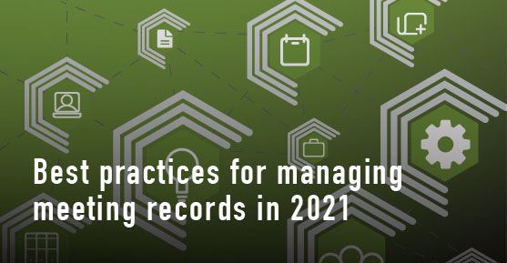 Best Practices for Managing Meeting Records in 2021